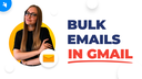 How to Send Bulk Emails in Gmail [Step-by-Step Guide] screen